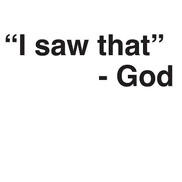 I saw that - said God by christianity