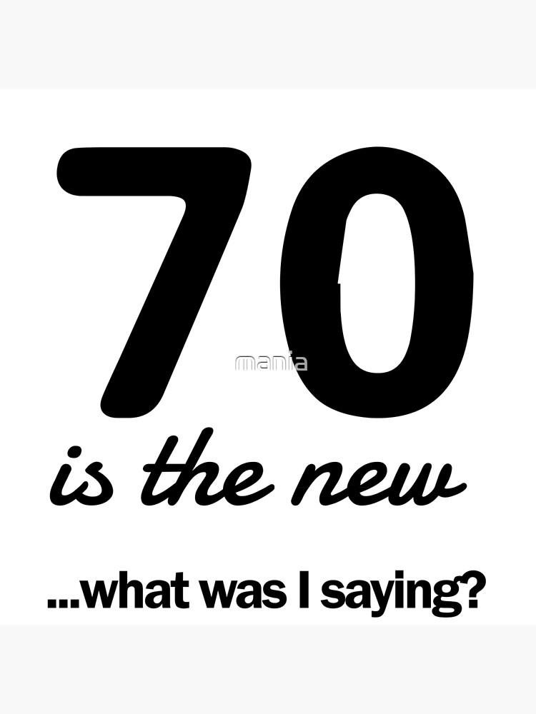 70 es lo nuevo ... ¿qué estaba diciendo? de mania