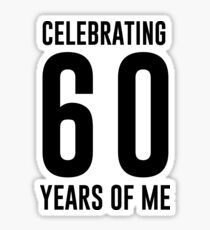 Celebrating 60 years of me Sticker