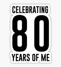 Celebrating 80 years of me Sticker