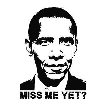 Miss Me Yet? President Obama by CodyBradley