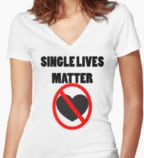 Funny Valentine's Day- Single Lives Matter Women's Fitted V-Neck T-Shirt