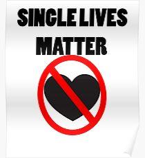 Funny Valentine's Day- Single Lives Matter Poster
