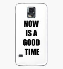 Jetzt ist eine gute Zeit Hülle & Skin für Samsung Galaxy