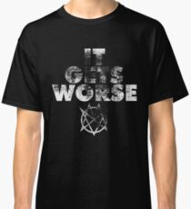 it gets worse Classic T-Shirt