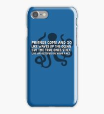 Friends come and go like waves of the ocean but the true ones stick like an octopus on your face iPhone Case/Skin