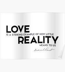 love, little reality means - marcel proust Poster
