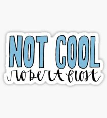 not cool, robert frost Sticker