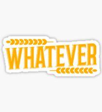 Whatever. Sticker