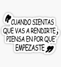 Español divertido - Funny Spanish Cuando Sientas Que Vas A Rendirte Piensa En Por Que' Empezaste Sticker