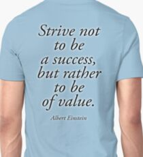 EINSTEIN, Strive not to be a success, but rather to be of value. Albert Einstein Unisex T-Shirt