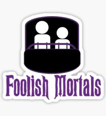 Foolish Mortals Sticker