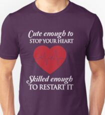 Nurses: Cute enough to stop your heart. Skilled enough to restart it Unisex T-Shirt