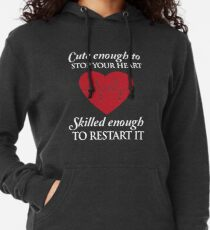Nurses: Cute enough to stop your heart. Skilled enough to restart it Lightweight Hoodie