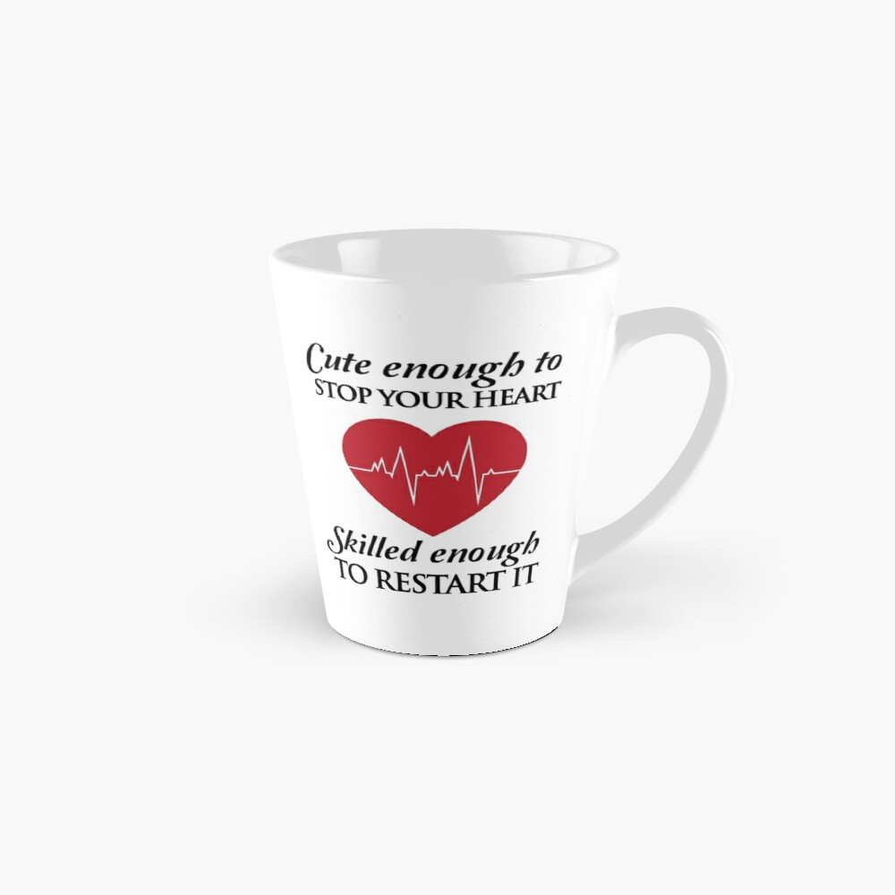 Nurses: Cute enough to stop your heart. Skilled enough to restart it Mug