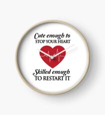 Nurses: Cute enough to stop your heart. Skilled enough to restart it Clock