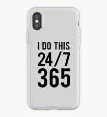 I do this 24/7 365 iPhone Case
