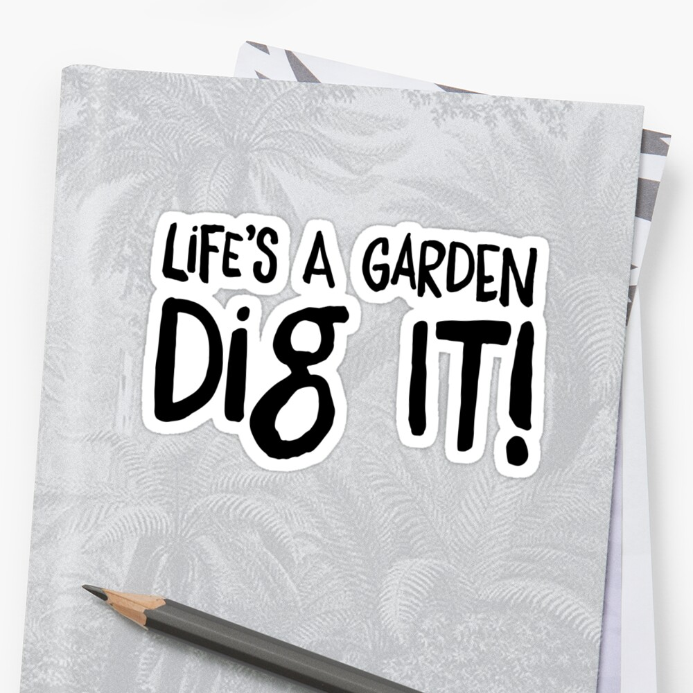 lifes a garden dig it by bravos - Lifes A Garden Dig It