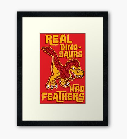 Real dinosaurs had feathers Framed Print