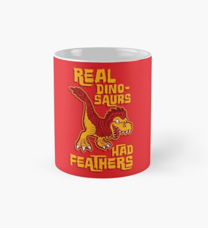 Real dinosaurs had feathers Mug