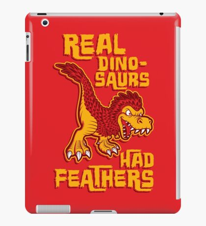 Real dinosaurs had feathers iPad Case/Skin