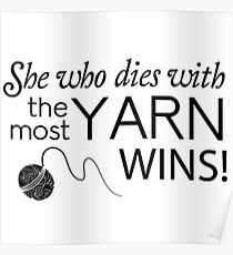 She who dies with the most yarn wins Poster