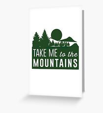 Take me to the mountains Greeting Card