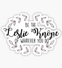 Leslie Knope - Be the Leslie Knope of Whatever You Do Sticker