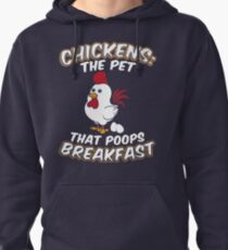 Chickens - The Pet That Poops Breakfast Pullover Hoodie