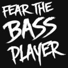 Fear the bass player by bravos