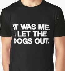 Who let the dogs out? Graphic T-Shirt
