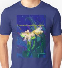If you would create something... Unisex T-Shirt