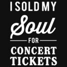 I sold my soul for concert tickets by bravos