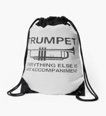 Trumpet. Everything else is just accompaniment Drawstring Bag