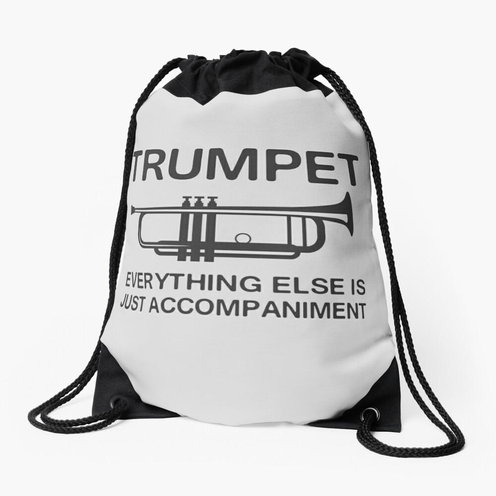 Trumpet. Everything else is just accompaniment Drawstring Bag