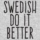 Swedish do it better by WAMTEES