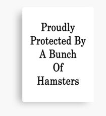 Proudly Protected By A Bunch Of Hamsters Canvas Print