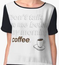 Don't talk to me before my morning coffee {FULL} Chiffon Top