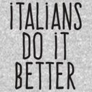 Italians do it better by WAMTEES
