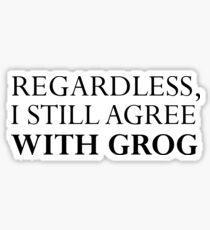 I Still Agree With Grog Sticker
