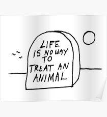 Das Leben ist keine Möglichkeit zu behandeln und Tier Poster