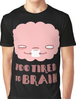 Too Tired To Brain T-shirt Graphique