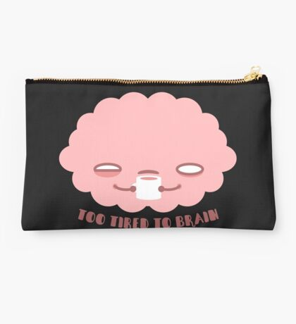 Too Tired To Brain Studio Pouch
