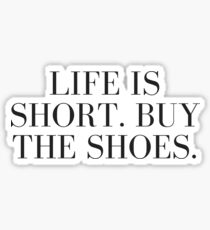Life is Short. Buy the Shoes. Sticker