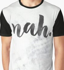 nah - black and white marble quote Graphic T-Shirt