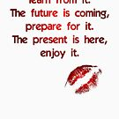 Past, Future and Present Quote by bery-creative