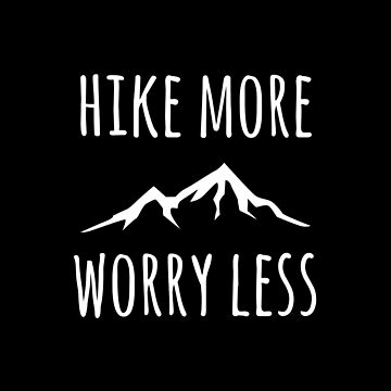 Hike More Mountains Worry Less by yosifov
