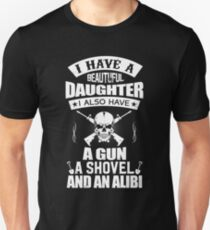 I Have A Beautiful Daughter, A Gun, A Shovel and An Alibi T-Shirt