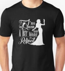 I'm a queen and a bit more refined Unisex T-Shirt
