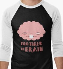 Too Tired To Brain T-Shirt